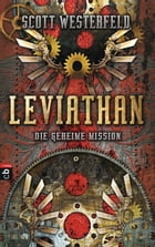 Leviathan - Die geheime Mission by Keith Thompson