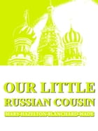 Our Little Russian Cousin by Mary Hazelton Blanchard Wade