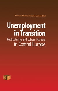 Unemployment in Transition: Restructuring and Labour Markets in Central Europe