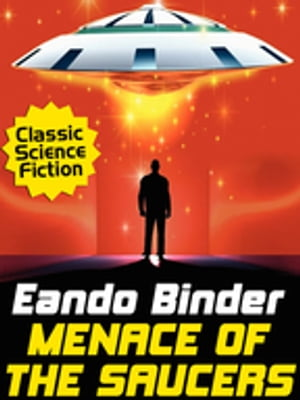 Menace of the Saucers by Eando Binder
