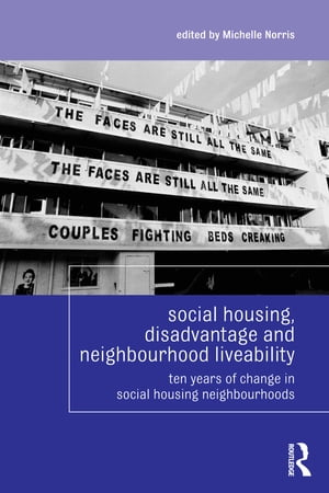 Social Housing,  Disadvantage,  and Neighbourhood Liveability Ten Years of Change in Social Housing Neighbourhoods