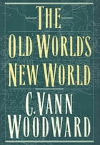 The Old World's New World by C. Vann Woodward