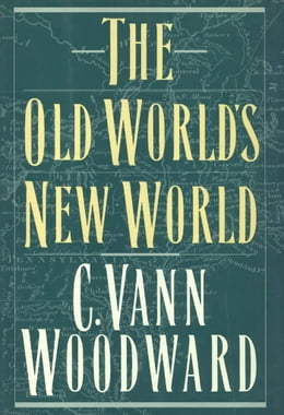 Book The Old World's New World by C. Vann Woodward
