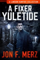 A Fixer Yuletide: A Lawson Vampire Collection