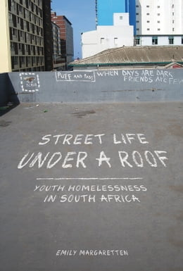 Book Street Life under a Roof: Youth Homelessness in South Africa by Emily Margaretten