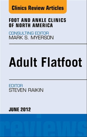 Adult Flatfoot,  An Issue of Foot and Ankle Clinics