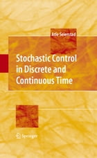 Stochastic Control in Discrete and Continuous Time by Atle Seierstad