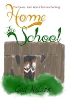 Home for School: The Twins Learn About Homeschooling by Gail Nelson