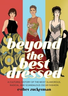 Beyond the Best Dressed: A Cultural History of the Most Glamorous, Radical, and Scandalous Oscar…