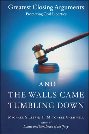And the Walls Came Tumbling Down Greatest Closing Arguments Protecting Civil Libertie