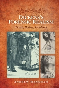 Dickens's Forensic Realism: Truth, Bodies, Evidence
