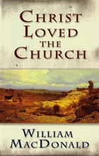 Christ Loved the Church by William MacDonald