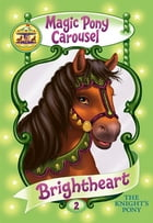 Magic Pony Carousel #2: Brightheart the Knight's Pony by Poppy Shire