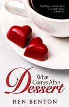 What Comes After Dessert by Ren Benton