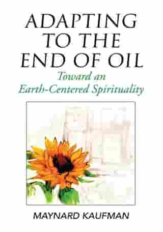 Adapting to the End of Oil: Toward an Earth-Centered Spirituality