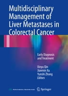 Multidisciplinary Management of Liver Metastases in Colorectal Cancer: Early Diagnosis and Treatment by Xinyu Qin