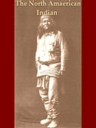 The North American Indian, Volume I: Being a Series of Volumes Picturing and Describing the Indians of the United States and Alaska by Edward S. Curtis