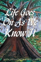 Life Goes On As We Know It by Rita Florence Williams