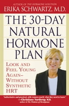 The 30-Day Natural Hormone Plan: Look and Feel Young Again--Without Synthetic HRT by Erika Schwartz