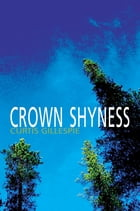 Crown Shyness by Curtis Gillespie