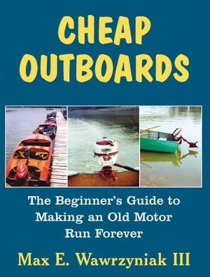 Cheap Outboards The Beginner's Guide to Making an Old Motor Run Forever