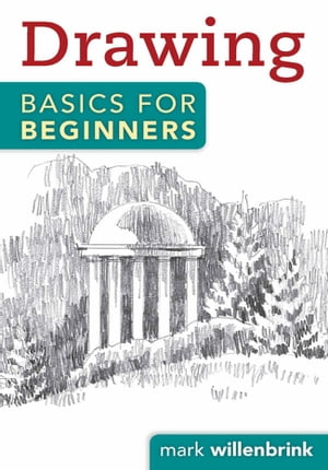 Drawing Basics for Beginners by Mark Willenbrink
