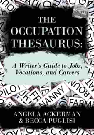 The Occupation Thesaurus: A Writer's Guide to Jobs, Vocations, and Careers by Becca Puglisi