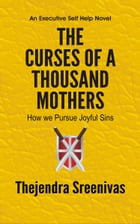 The Curses of a Thousand Mothers: How we Pursue Joyful Sins by Thejendra Sreenivas