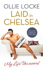 Laid in Chelsea: My Life Uncovered by Ollie Locke