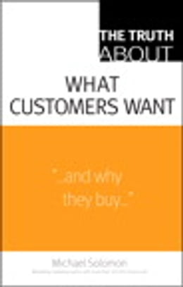 Book The Truth About What Customers Want by Michael R. Solomon