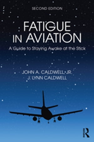 Fatigue in Aviation A Guide to Staying Awake at the Stick