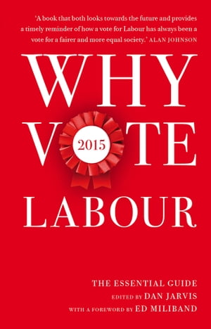 Why Vote Labour 2015 The Essential Guide