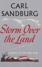 Storm Over The Land: A Profile of the Civil War by Carl Sandburg