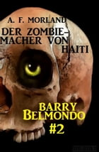 Der Zombie-Macher von Haiti: Barry Belmondo #2 by A. F. Morland
