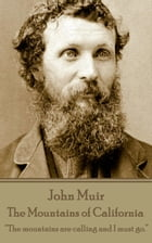 """The Mountains of California: """"The mountains are calling and I must go."""" by John Muir"""