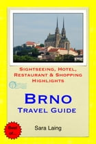Brno, Czech Republic Travel Guide: Sightseeing, Hotel, Restaurant & Shopping Highlights by Sara Laing