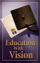 Education With Vision: What's wrong with education today? What is true education? by Stephen Flurry