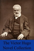 The Victor Hugo Novel Collection: 8 Novels & 1 Short Story Inc. The Hunchback of Notre Dame, Les Misérables, Toilers of the Sea, Hans  by Victor Hugo