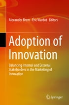 Adoption of Innovation: Balancing Internal and External Stakeholders in the Marketing of Innovation
