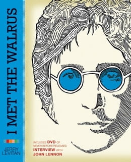 Book I Met the Walrus: How One Day with John Lennon Changed My Life Forever by Mr. Jerry Levitan