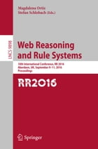 Web Reasoning and Rule Systems: 10th International Conference, RR 2016, Aberdeen, UK, September 9-11, 2016, Proceedings by Magdalena Ortiz