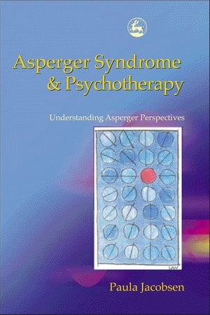 Asperger Syndrome and Psychotherapy Understanding Asperger Perspectives