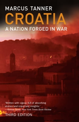 Book Croatia: A Nation Forged in War by Marcus Tanner