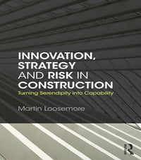 Innovation, Strategy and Risk in Construction: Turning Serendipity into Capability