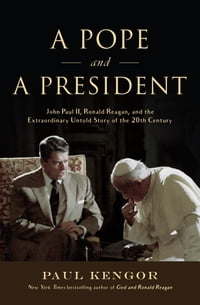 A Pope and a President: John Paul II, Ronald Reagan, and the Extraordinary Untold Story of the 20th…