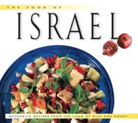 Food of Israel: Authentic Recipes from the Land of Milk and Honey