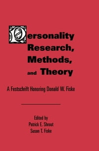 Personality Research, Methods, and Theory: A Festschrift Honoring Donald W. Fiske