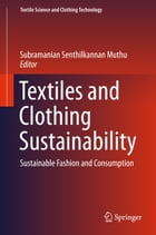 Textiles and Clothing Sustainability: Sustainable Fashion and Consumption by Subramanian Senthilkannan Muthu