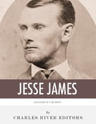 Legends of the West: The Life and Legacy of Jesse James by Charles River Editors