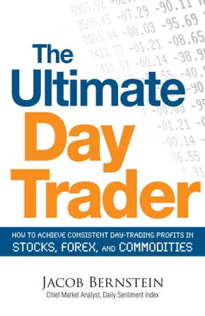 The Ultimate Day Trader How to Achieve Consistent Day Trading Profits in Stocks, Forex, and Commodities